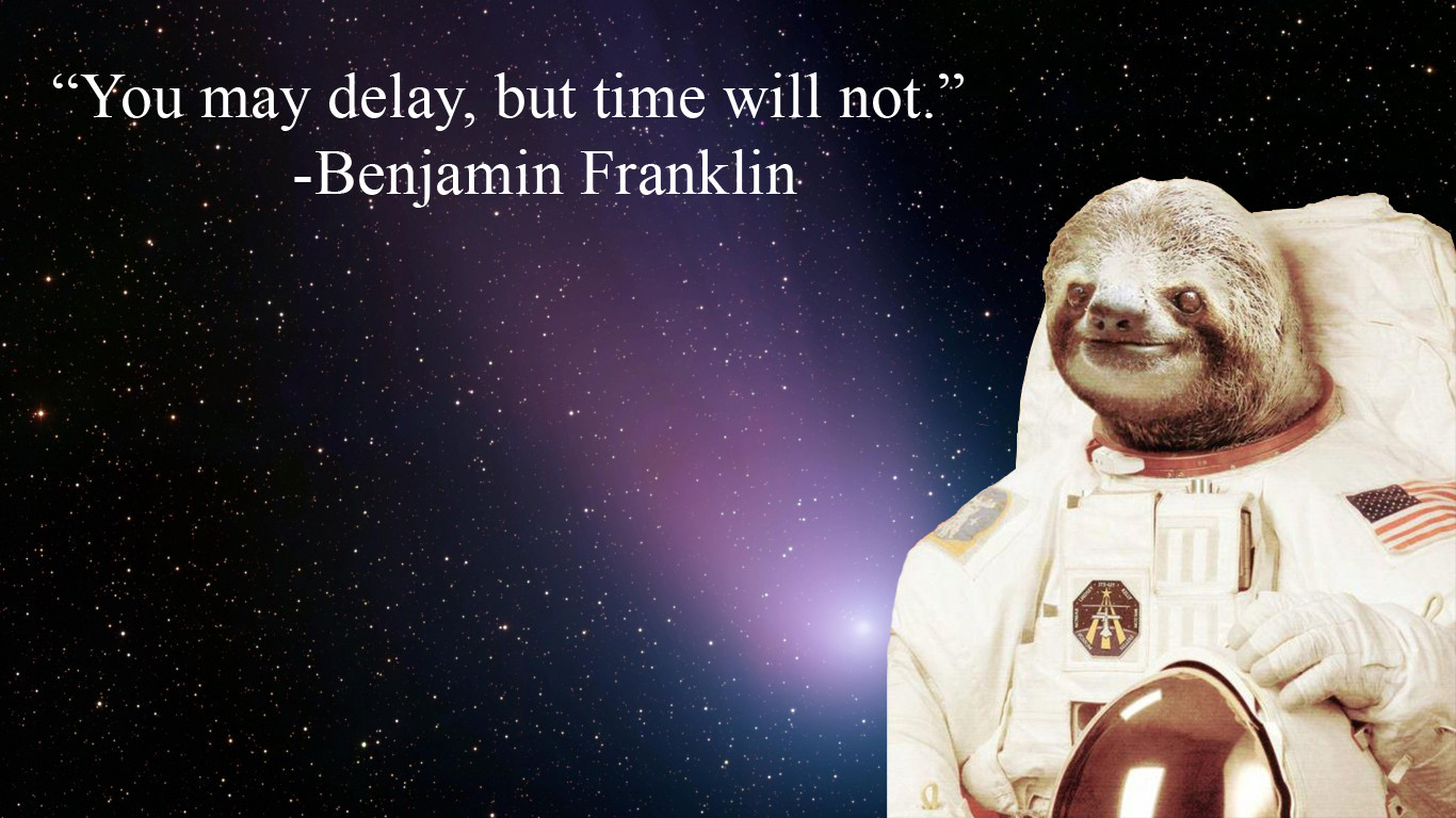 You May Delay But Time Will Not Benjamin Franklin 0