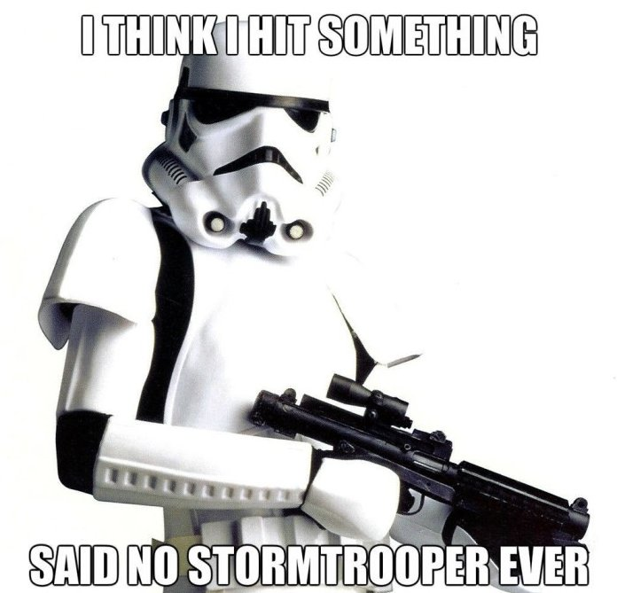 Stormtroopers Can T Aim Said No One Ever Know Your Meme