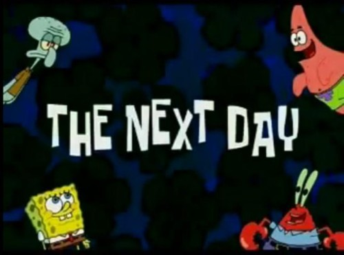 The Next Day Spongebob Time Cards Know Your Meme