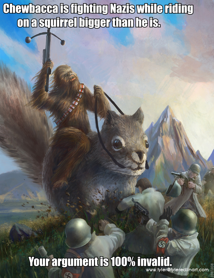 Image result for chewbacca riding a squirrel fighting nazis your argument is invalid