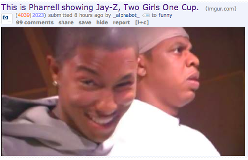 This Is Pharrell Showing Jay Z Two Girls One Cup Imgur
