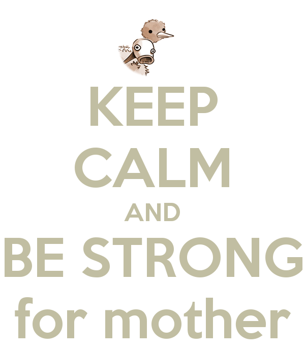 Image 627706 Be Strong For Mother Know Your Meme