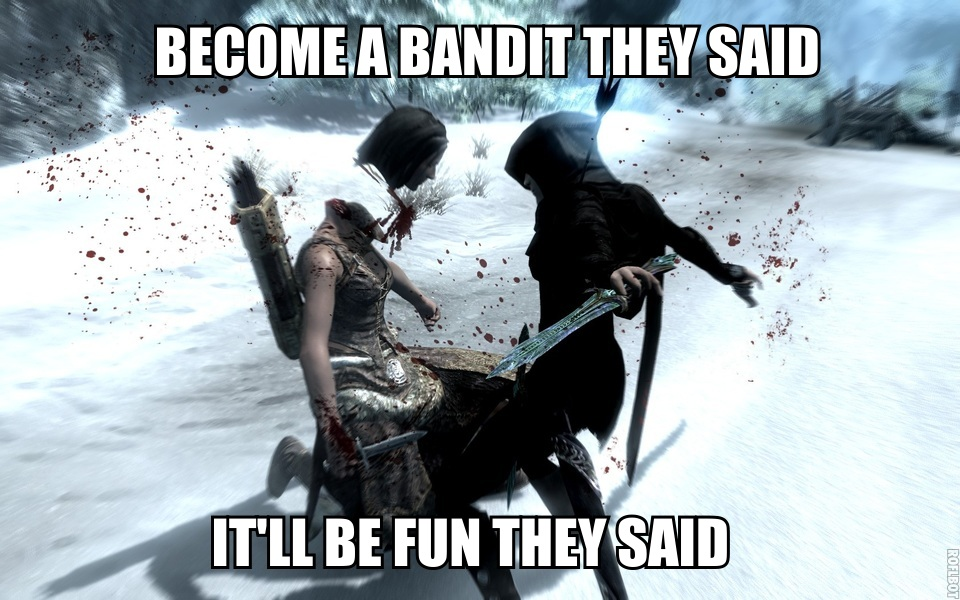 Become A Bandit They Said The Elder Scrolls V Skyrim Know Your Meme