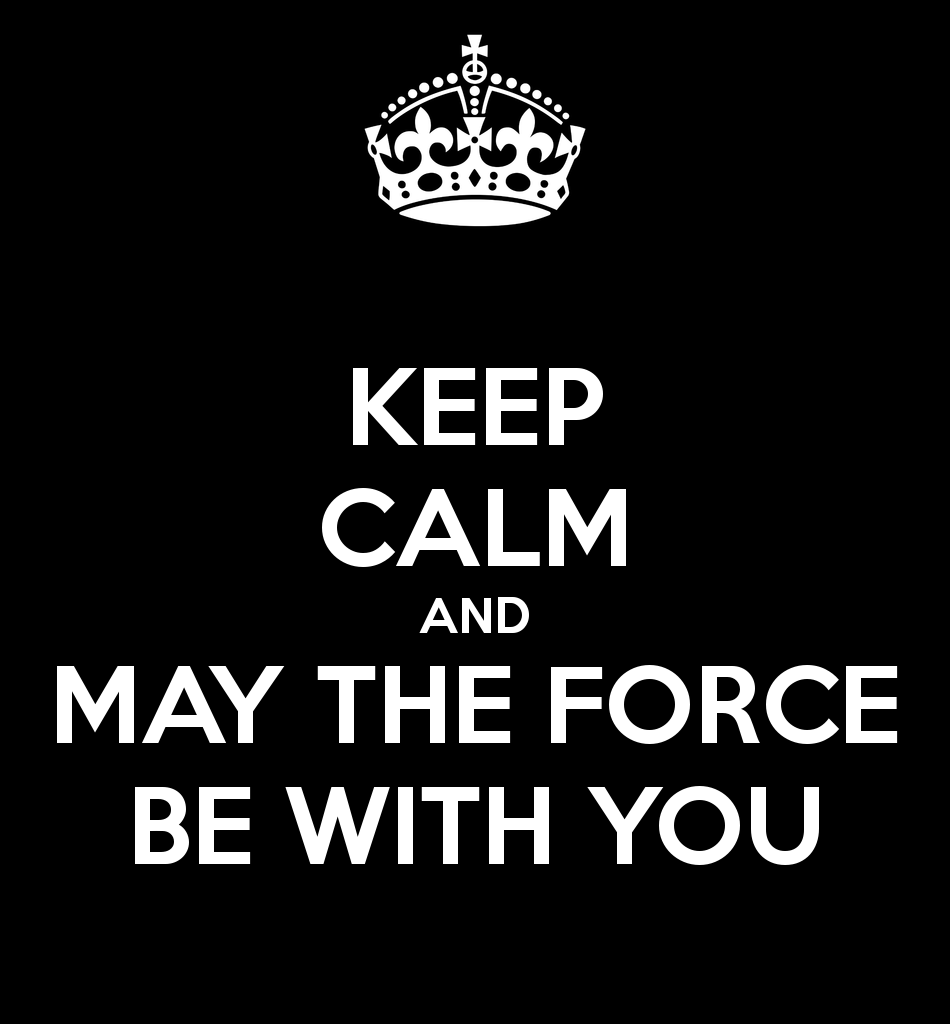 Keep Calm With The Force May The Force Be With You Know Your Meme