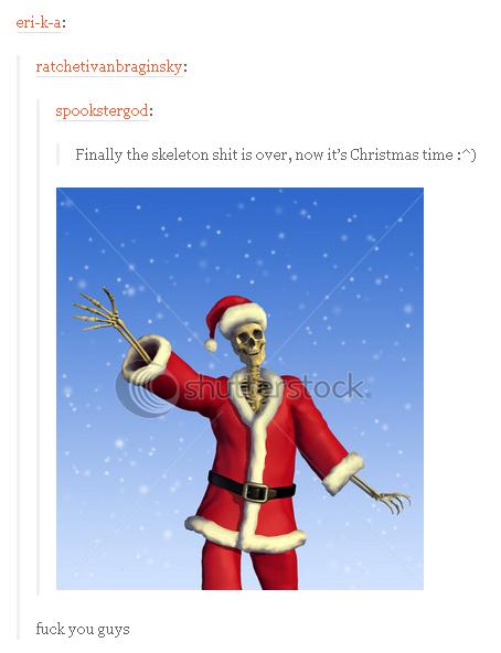 Christmas Skeleton.Finally The Skeleton Shit I Over Now It S Christmas Time
