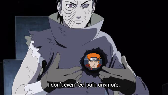 I Dont Even Feel Pain Naruto Know Your Meme