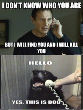 Hello Yes This Is Dog I Will Find You And I Will Kill You