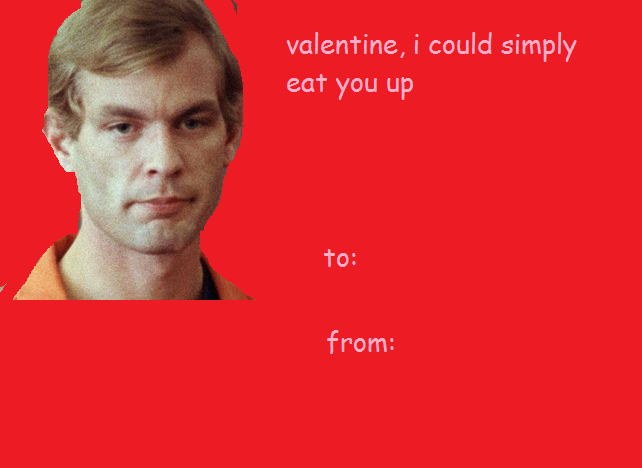Jeffery Dahmer Was A Known Cannibal Valentine S Day E Cards Know