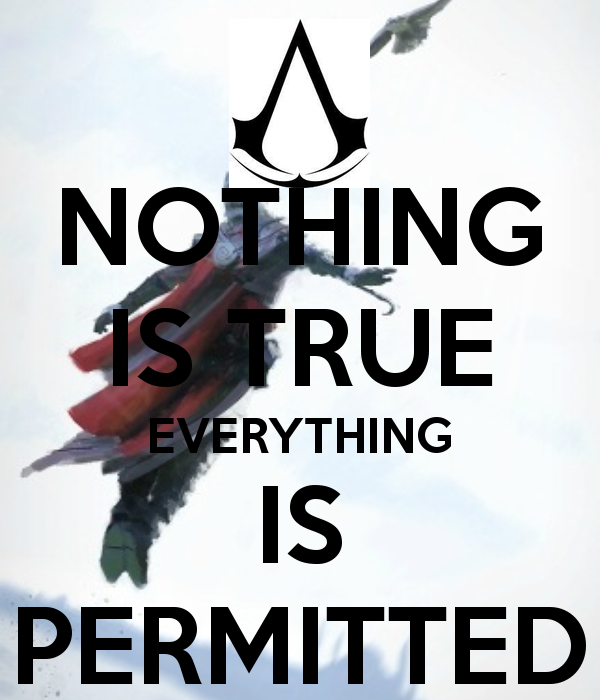 NOTHING IS TRUE PERMITTED EVERYTHING