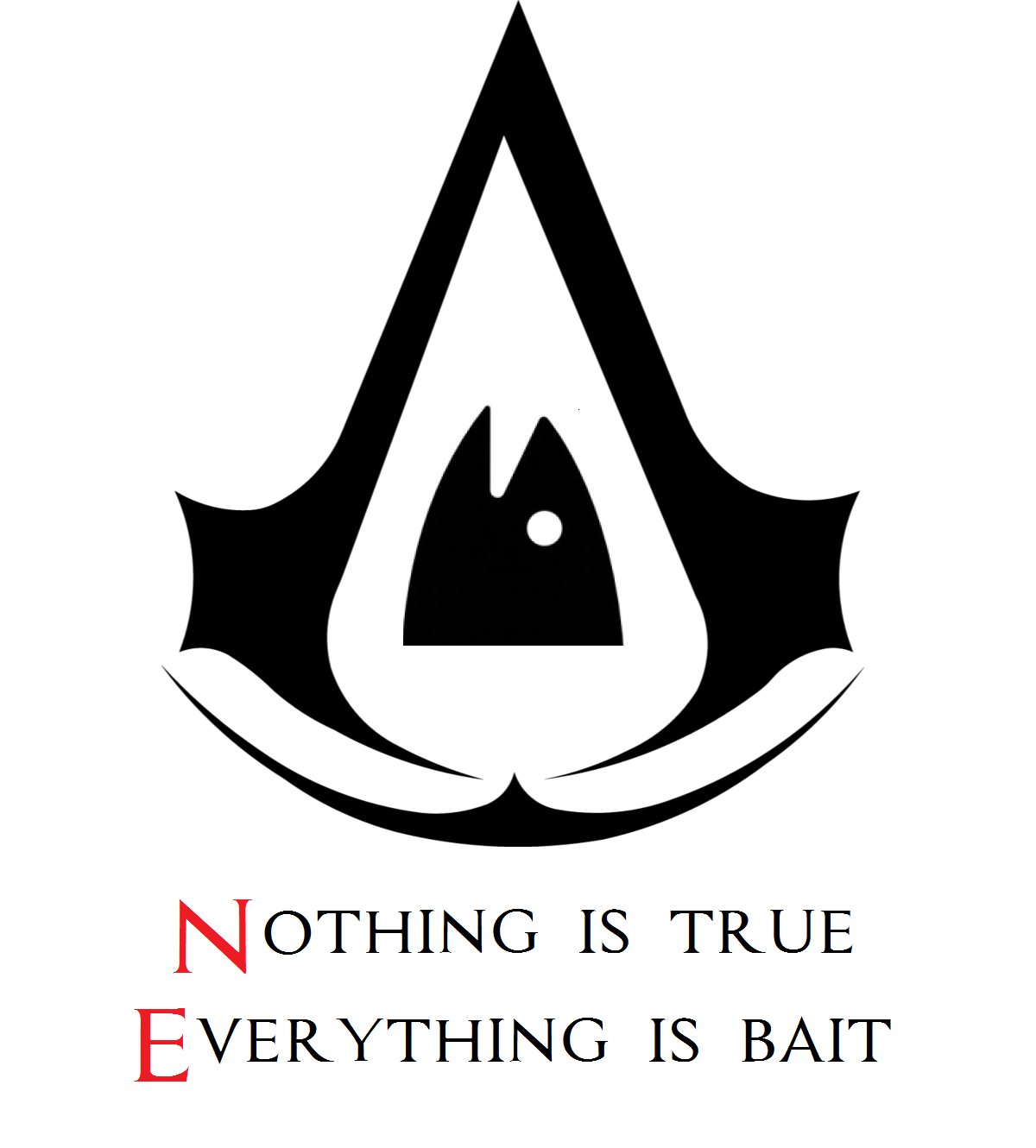 Nothing Is True Everything Is Bait Nothing Is True Everything