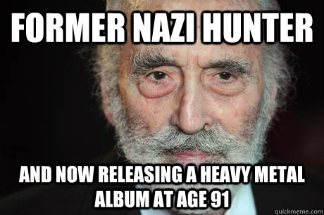 Hes pretty metal heavy metal know your meme former nazi hunter and now releasing a heavy metal album atage 91 quickmeme freerunsca Gallery