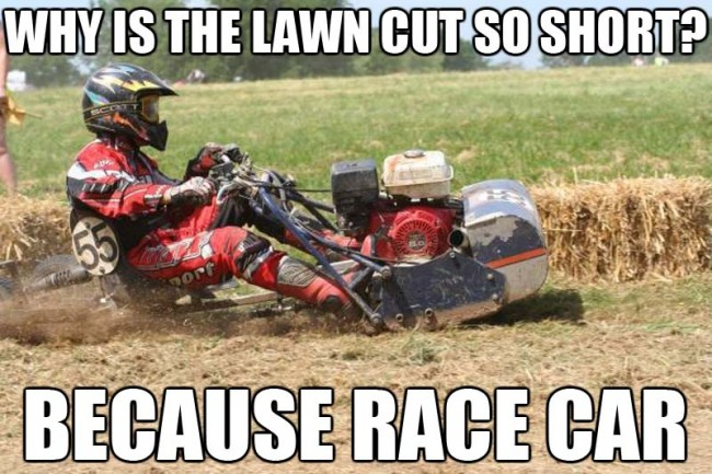 Alternative Lawn Mowing Because Race Car Know Your Meme