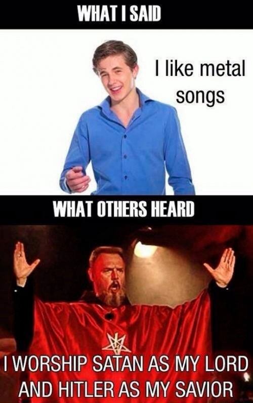 Cant we just enjoy music heavy metal know your meme whati said ei like metal songs what others heard i worship satan as my lord and freerunsca Gallery