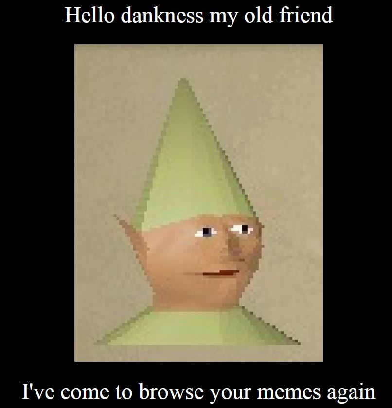Hello Dankness My Old Friend Ive Come To Browse Your Meme