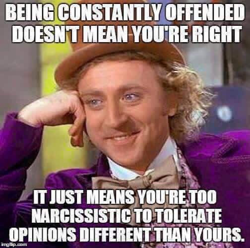 Being Constantly Offended Doesn T Mean You Re Right Condescending Wonka Creepy Wonka Know Your Meme