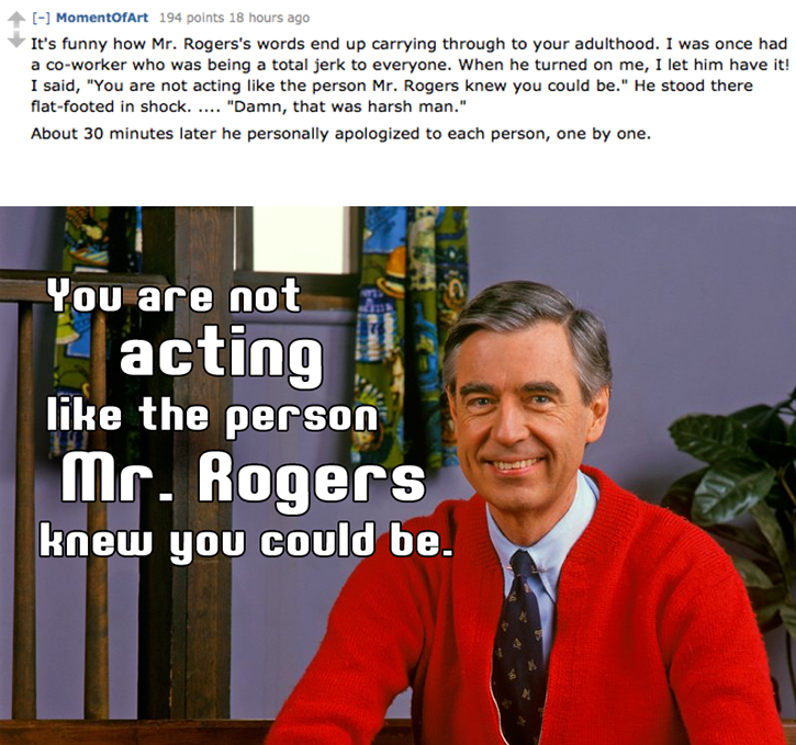 It's funny how Mr  Rogers' words end up carrying through to your