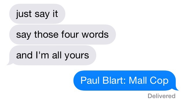 4 Words And Im Yours Paul Blart Mall Cop Know Your Meme