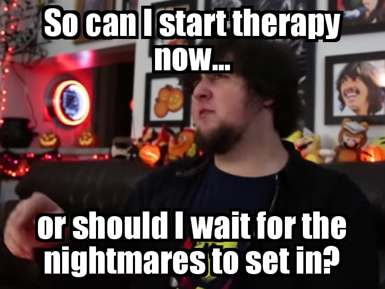 So can I start therapy now? | JonTron | Know Your Meme