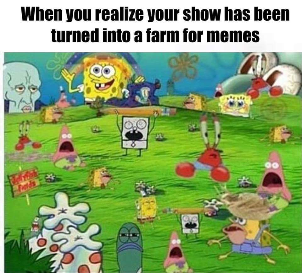 When you realize your show has been turned into a farm for memes 2