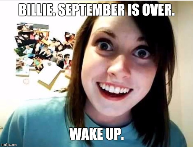 billie september is over wake up imgflip com face eyebrow facial expression nose smile human
