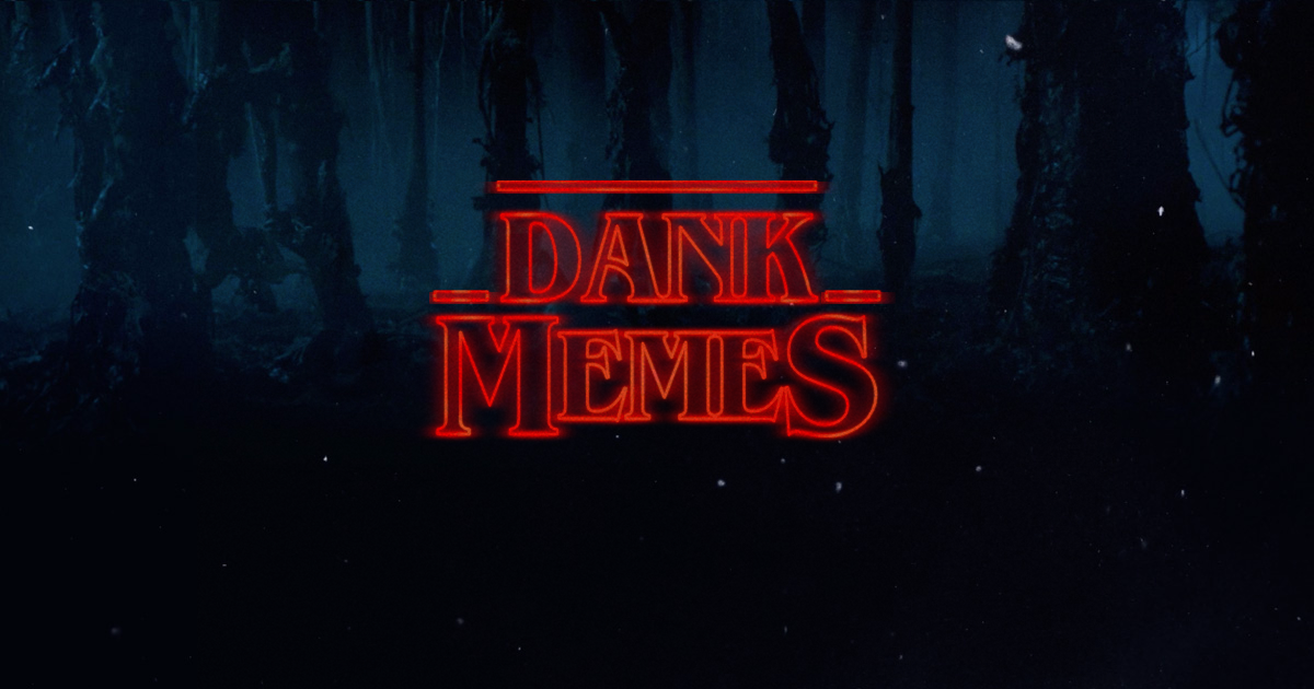 Dank memes | Make It Stranger | Know Your Meme