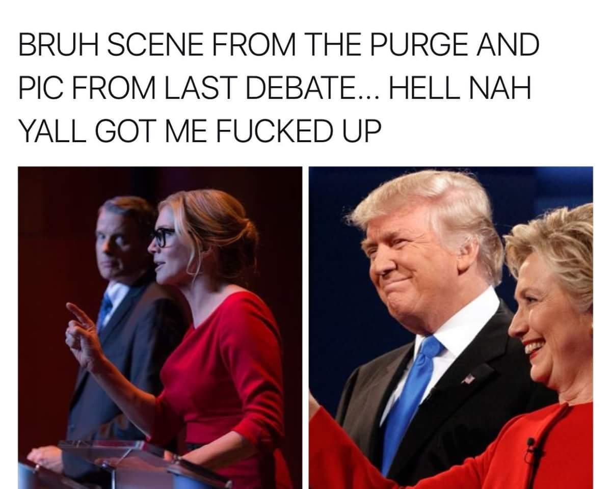 Bruh scene from the purge and pic from last debate hell nah yall