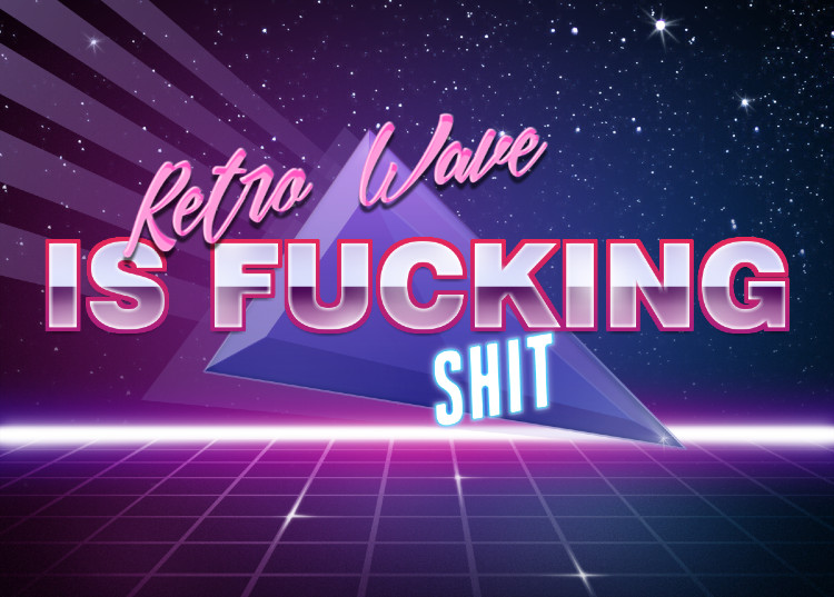 Retro Wave is Fucking Shit | Retrowave Text Generator | Know Your Meme