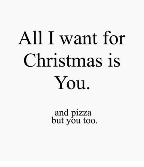 All I Want For Christmas Is You Meme.And Pizza All I Want For Christmas Is You Know Your Meme
