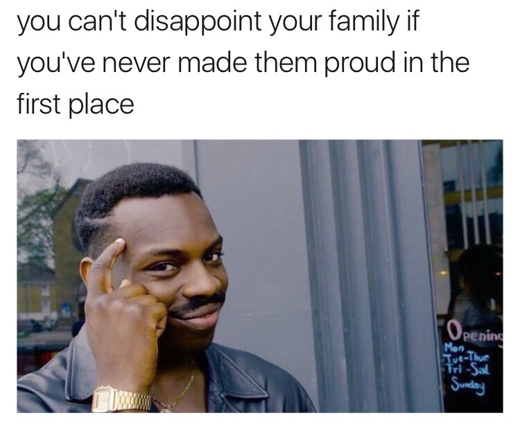 You can't disappoint your family if you've never made them ...