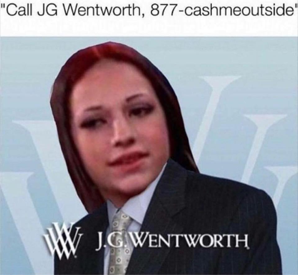 cash me ousside j g wentworth know your meme