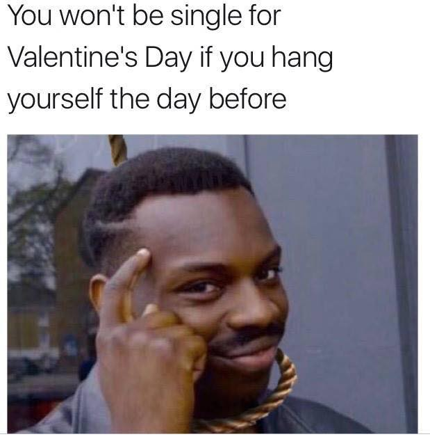 Can T Be Single On Valentine S Day If You Hang Yourself The Day