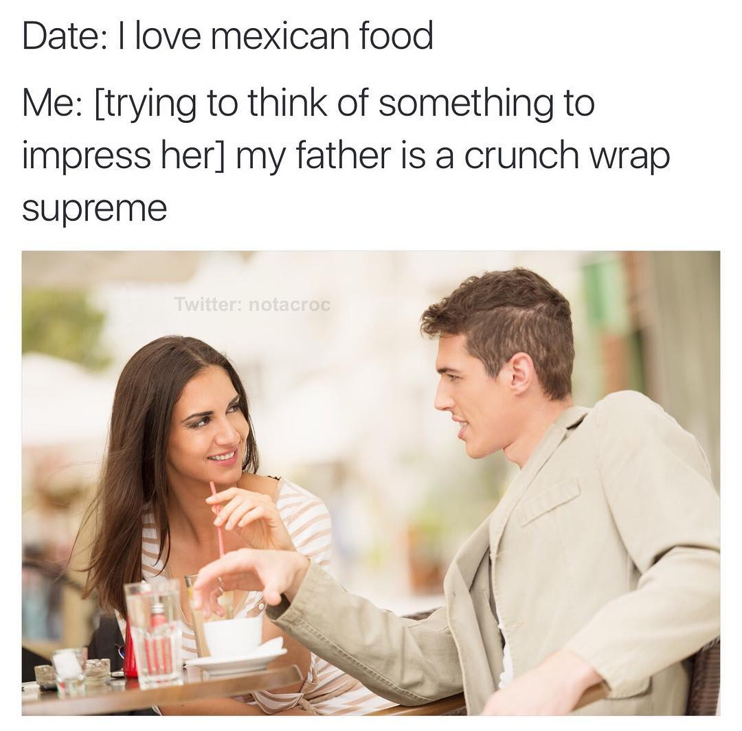 I Love Mexican Food  My Father Is A Crunch Wrap Supreme -6536