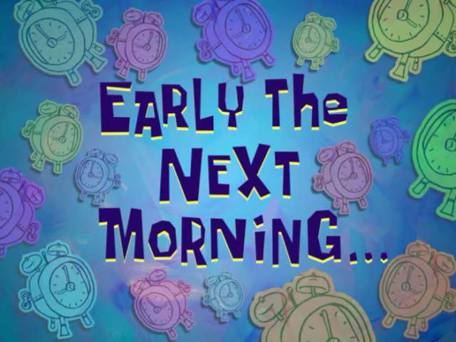 Early The Next Morning Spongebob Time Cards Know Your Meme