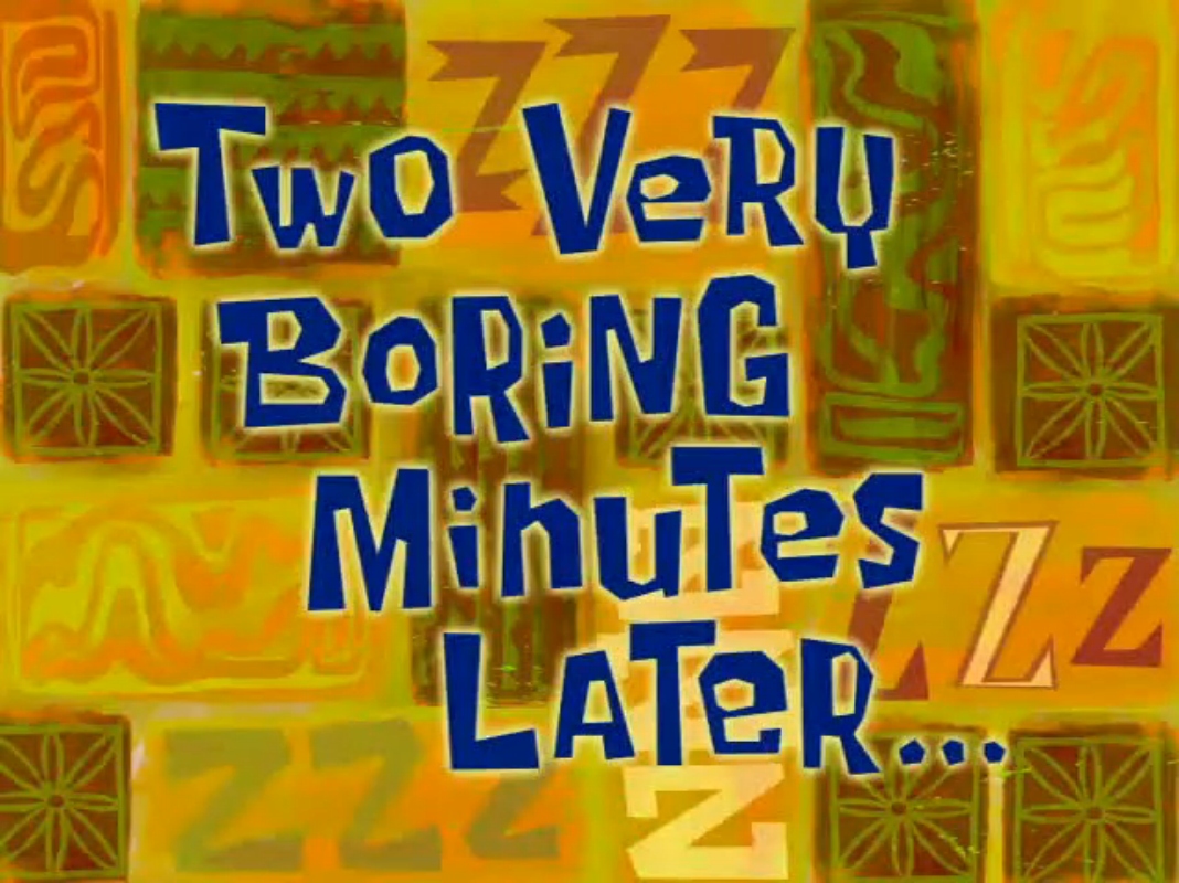 Spongebob time cards two extremely borning minutes later