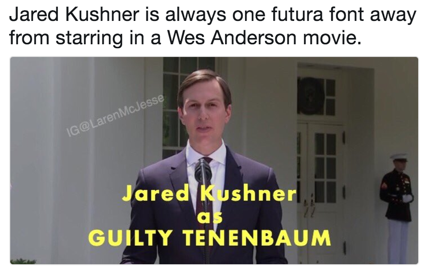 Jared Kushner is always one futura font away from starring