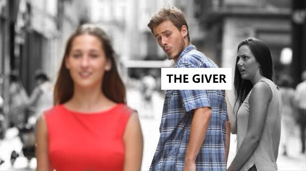 The Giver | Distracted Boyfriend | Know Your Meme