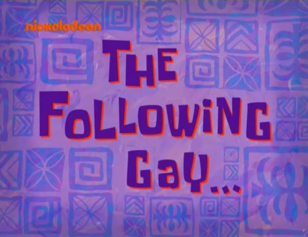 The Following Gay Spongebob Time Cards Know Your Meme