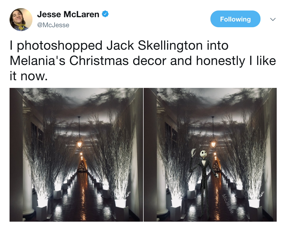 jesse mclaren mcjesse following i photoshopped jack skellington into melanias christmas decor and honestly i - Trump Christmas Decorations