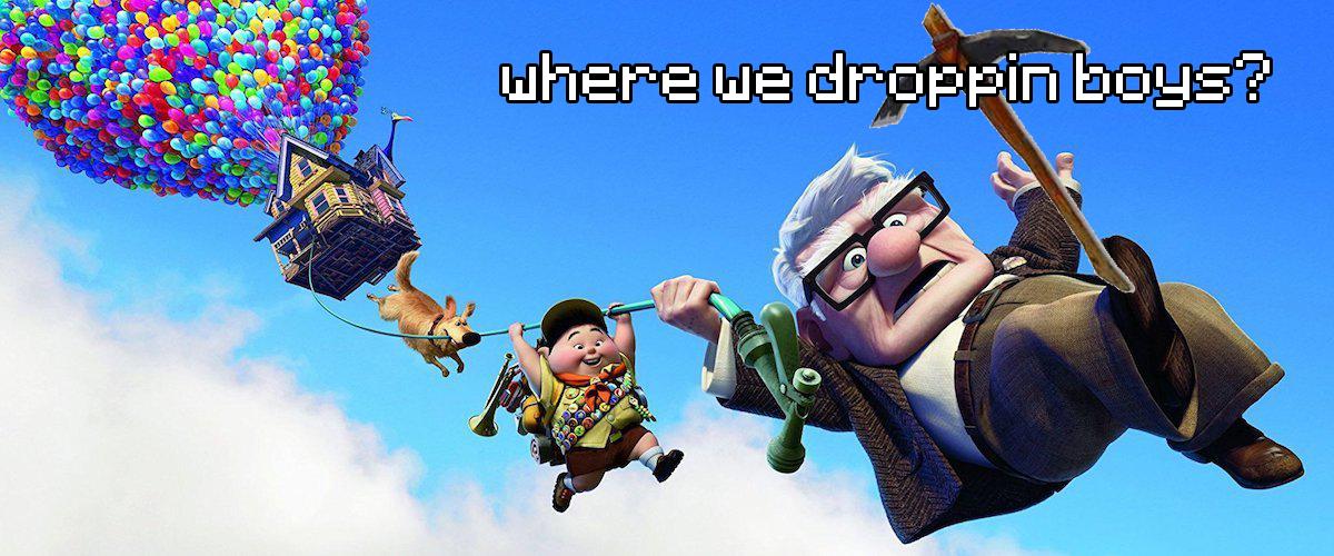 Where we Droppin boys?!