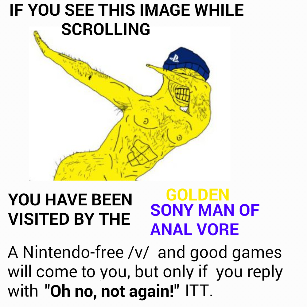 Oh No Not This Again >> You Have Been Visited By The Golden Sony Man Of Anal Vore