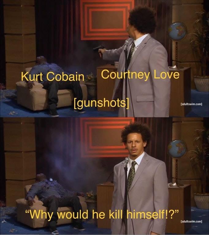 Kurt Cobain Courtney Love Who Killed Kurt Who Killed Hannibal Know Your Meme