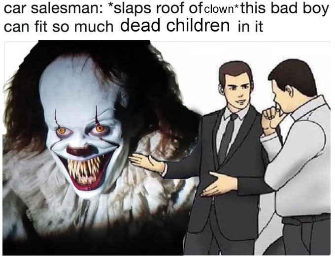 Car Salesman Pennywise Slaps Roof Of Car Know Your Meme