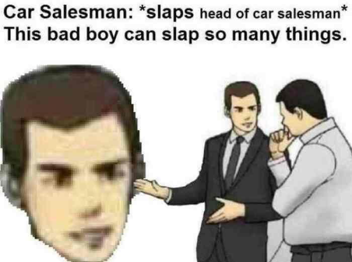 Slaps Car Salesman Slaps Roof Of Car Know Your Meme