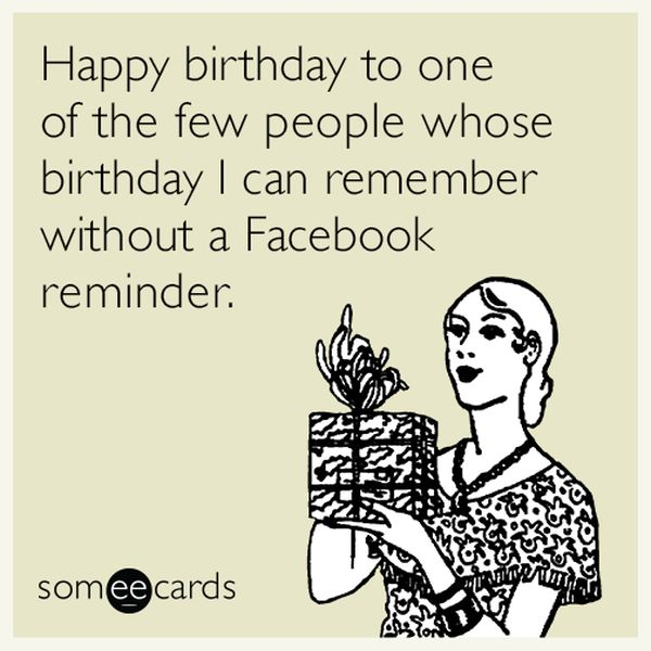 Happy Birthday To One Of The Few People Whose I Can Remember Without A Facebook