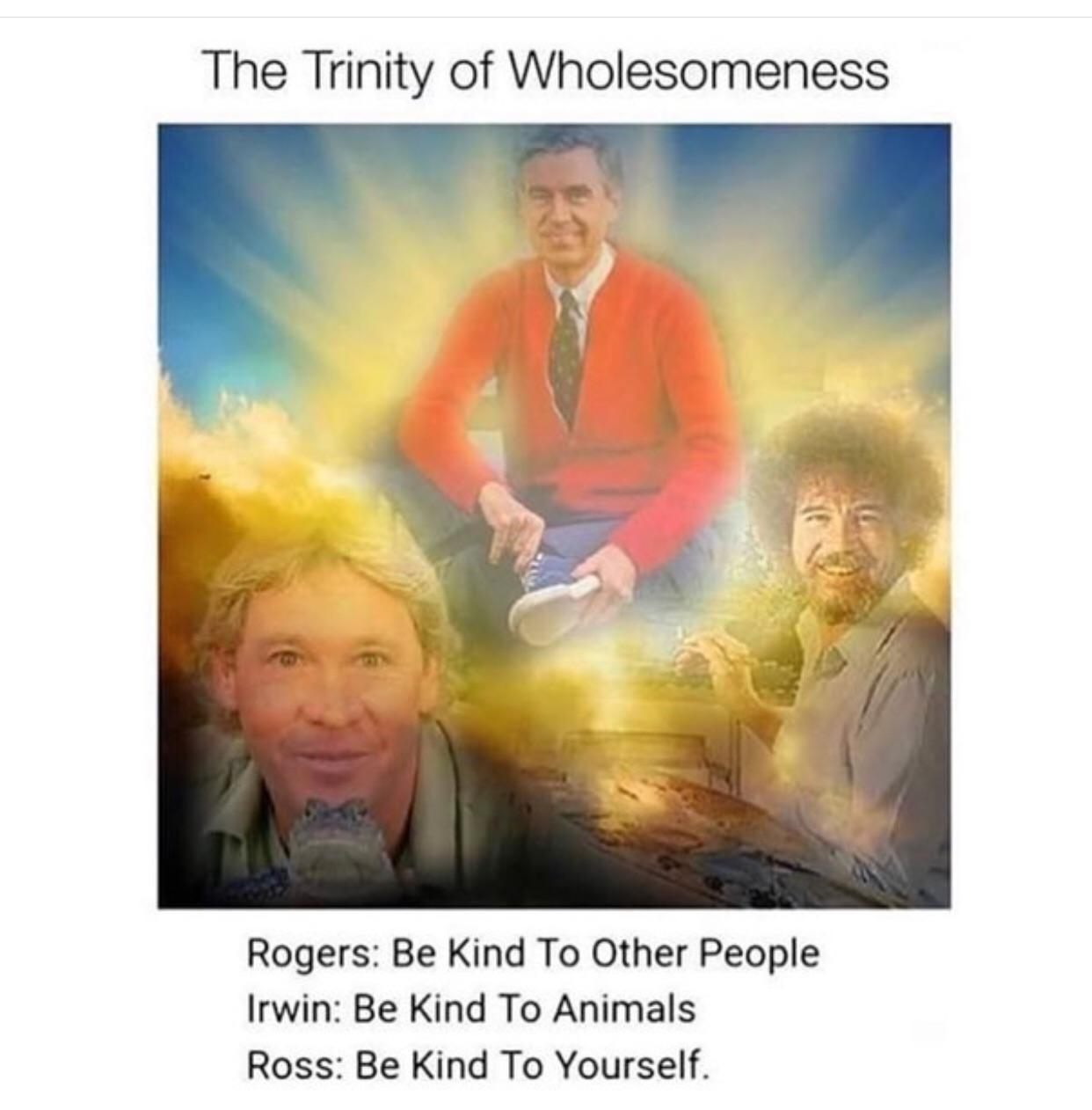 The Trinity Of Wholesomeness Wholesome Memes Know Your Meme