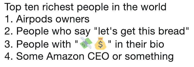 0a89d5879c3 Top ten richest people in the world 1. Airpods owners 2. People who say