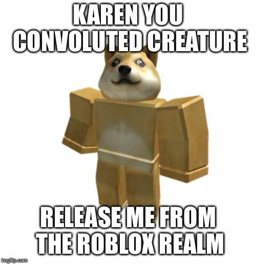 Karen Where Are My Robux Trapped Doge Know Your Meme