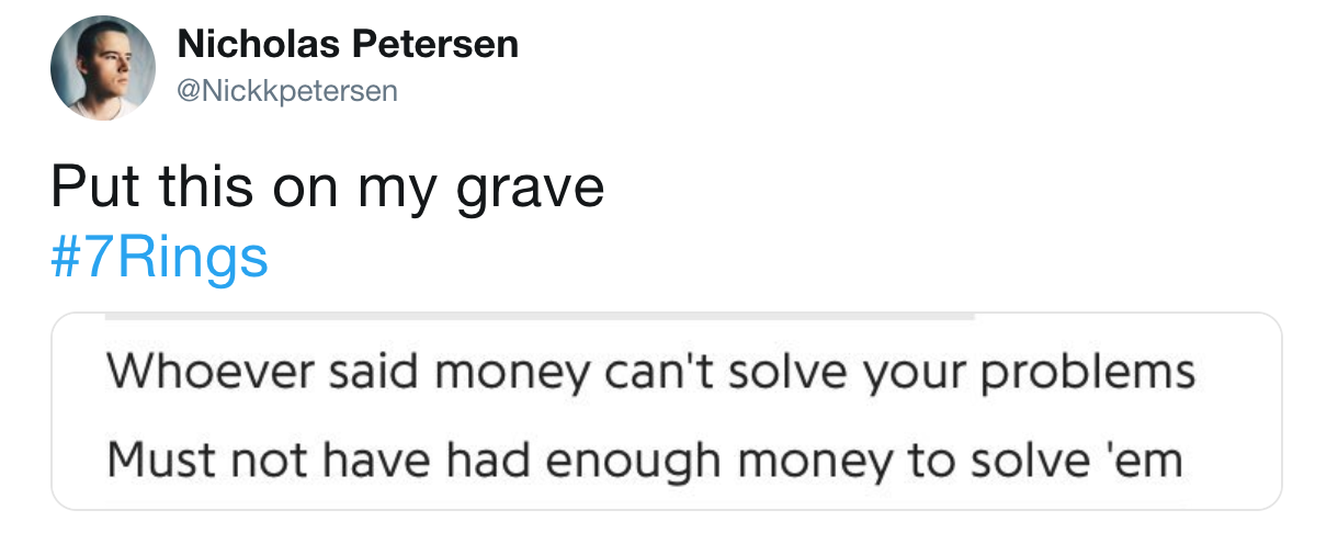 Nicholas Petersen Nickkpetersen Put This On My Grave 7 Rings Whoever Said Money Can