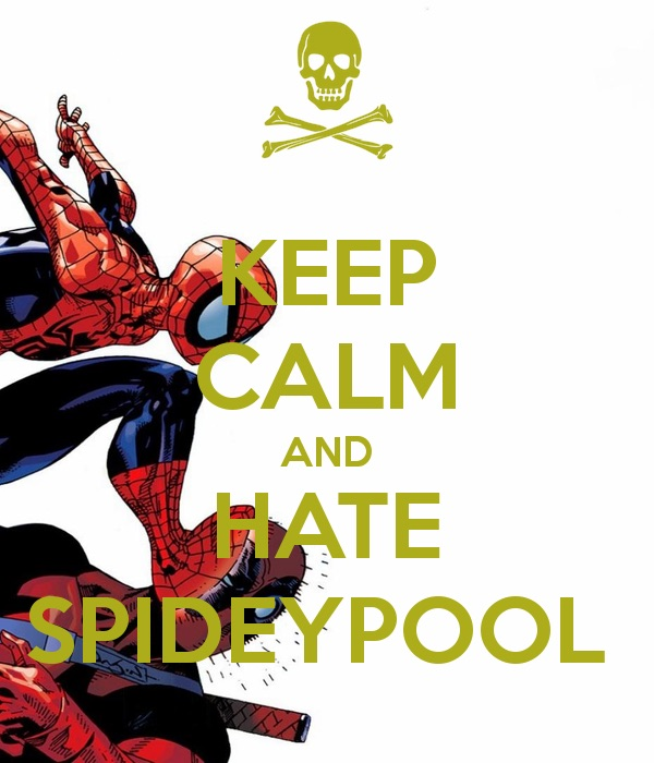 Keep calm and hate Spideypool | Spider-Man | Know Your Meme