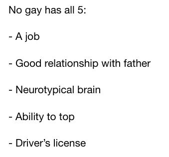 No gay has all 5: - A job - Good relationship with father